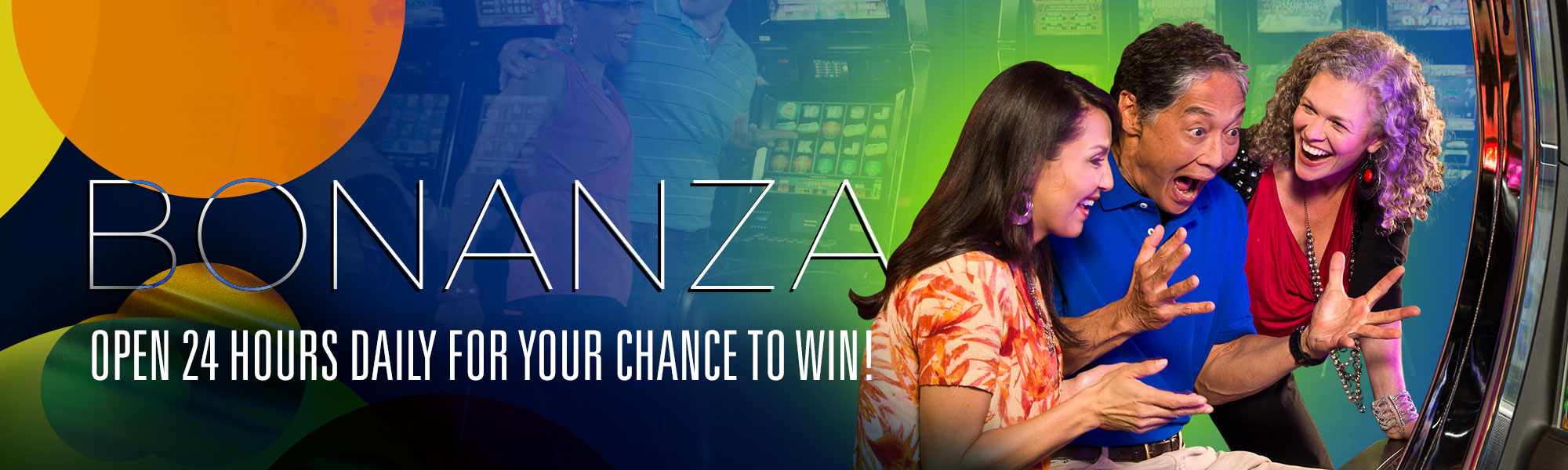 Bonanza - Open 24 hours daily for your chance to win!
